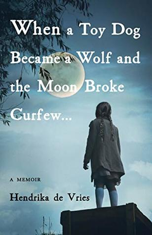 When a Toy Dog Became a Wolf and the Moon Broke Curfew: A Memoir