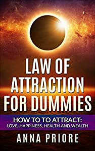 Law of Attraction for Dummies: How to tо Attract: Love, Happiness, Hеаlth аnd Wealth.