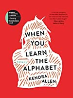 When You Learn the Alphabet (The Iowa Prize in Literary Nonfiction)