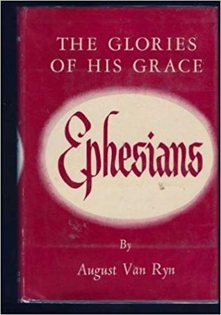 Ephesians: The Glories of His Grace August Van Ryn