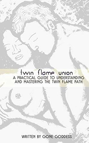 Twin Flame Union: A Practical Guide to Understanding and