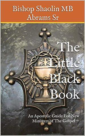 The Little Black Book: An Apostolic Guide For New Ministers of The Gospel