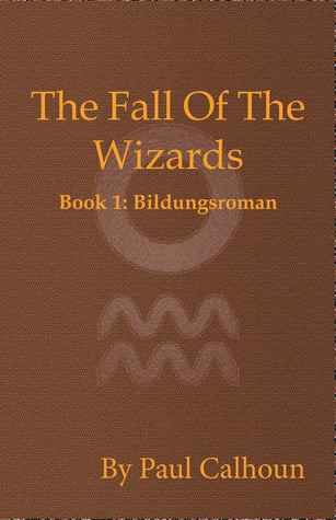 The Fall of the Wizards Book 1: Bildungsroman (Fall of the Wizards #1)