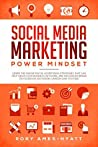 Social Media Marketing Power Mindset: Learn The Online Digital Advertising Strategies That Can Help Grow Your Business, Network, And Influencer Brand on ... (Social Media Marketing Masterclass Book 1)