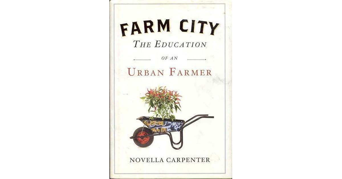 Farm City: The Education of an Urban Farmer by Novella Carpenter