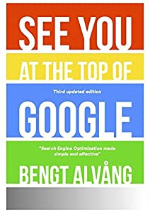 SEE YOU AT THE TOP OF GOOGLE - Third Edition: Top Ranking on Google made simple and inexpensive