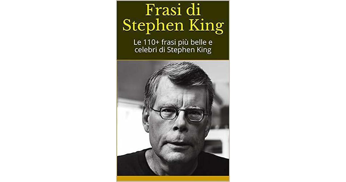 Frasi Di Stephen King Le 110 Frasi Piu Belle E Celebri Di