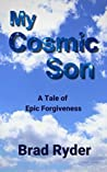 My Cosmic Son: A Tale of Epic Forgiveness