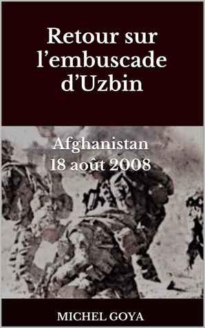 Retour sur l'embuscade d'Uzbin: Afghanistan 18 août 2008