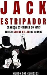 Jack, o Estripador: Conheça os crimes do mais antigo Serial Killer do mundo (Mentes Perigosas-Volume 3)
