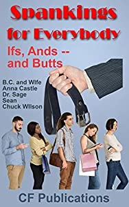 Spankings for Everybody: Ifs, Ands -- and Butts