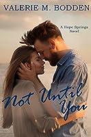 Not Until You (Hope Springs #3)