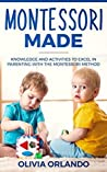 Montessori Made: Knowledge and Activities to Create, Guide, and Excel in Learning