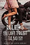 Rule #5: You Can't Trust the Bad Boy (The Rules of Love #5)