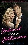 A Bridesmaid for the Playboy Billionaire (Billionaire Sweethearts, #2)
