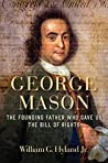 George Mason: The Founding Father Who Gave Us the Bill of Rights