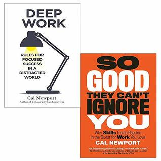 Cal Newport 2 Books Collection Set (Deep Work: Rules for Focused Success in a Distracted World, So Good They Can't Ignore You: Why Skills Trump Passion in the Quest for Work You Love)