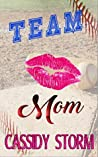 Team Mom by Cassidy Storm