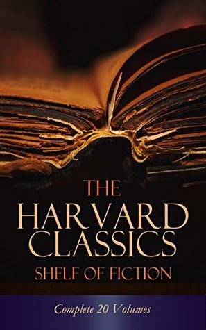 The Harvard Classics Shelf of Fiction - Complete 20 Volumes: The Great Classics of World Literature: Notre Dame, Pride and Prejudice, David Copperfield, The Sorrows of Young Werther, Anna Karenina…