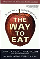 Way to Eat: A Six-Step Path to Lifelong Weight Control