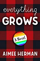 Everything Grows: A Novel