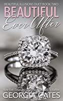 Beautiful Ever After (Beautiful Illusions Duet, #2)