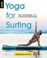 Yoga for Surfing: Tips, Techniques, and Living the Flow State