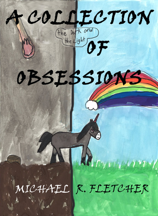 A Collection of Obsessions: The Short Stories of Michael R. Fletcher