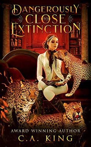 Dangerously Close To Extinction by C.A. King