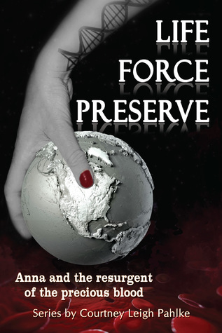 Life Force Preserve; Anna and the resurgent of the precious blood (Life Force Preserve #1)
