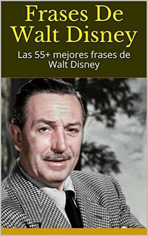 Frases De Walt Disney Las 55 Mejores Frases De Walt Disney