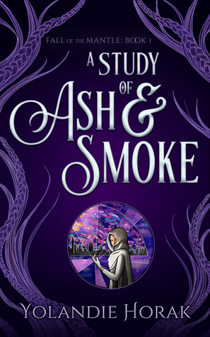 A Study of Ash & Smoke (Fall of the Mantle, #1)