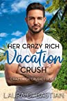 Her Crazy Rich Vacation Crush (Crazy Rich Crushes #1)