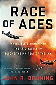 Race of Aces: WWII's Elite Airmen and the Epic Battle to Become the Masters of the Sky