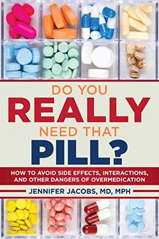 Do You Really Need That Pill?: How to Avoid Side Effects, Interactions, and Other Dangers of Overmedication Jennifer Jacobs, David L. Katz