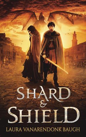 Shard & Shield by Laura VanArendonk Baugh