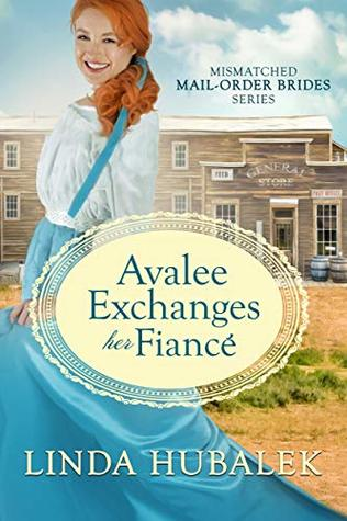 Avalee Exchanges her Fiancé (The Mismatched Mail-Order Brides Book 3)