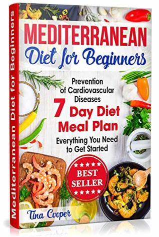 Mediterranean Diet for Beginners: The Complete Guide - Healthy and Easy Mediterranean Diet Recipes for Weight Loss - Prevention of Cardiovascular Diseases - Everything You Need to Get Started