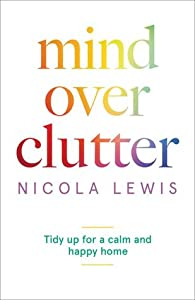 Mind Over Clutter: Cleaning Your Way to a Calm and Happy Home