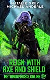 Reign With Axe And Shield (Metamorphosis Online, #3)