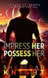 Impress Her, Possess Her (Heroes of Neoma Book 1)