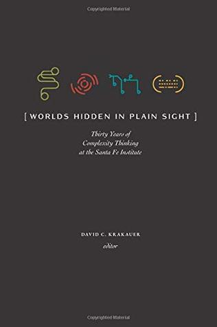 Worlds Hidden in Plain Sight: The Evolving Idea of Complexity at the Santa Fe Institute, 1984–2019