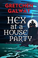 Hex at a House Party (Sonoma Witches, #2)