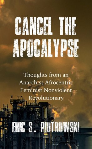 Cancel The Apocalypse: Thoughts from an Anarchist Afrocentric Feminist Nonviolent Revolutionary