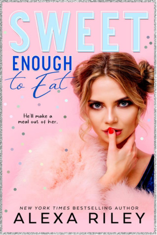 Sweet Enough To Eat by Alexa Riley
