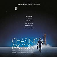 Chasing the Moon: The People, the Politics, and the Promise That Launched America Into the Space Age