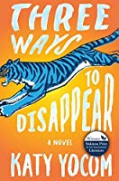 Three Ways to Disappear: A Novel