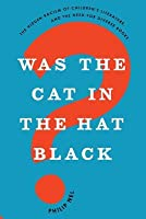 Was the Cat in the Hat Black?: The Hidden Racism of Children's Literature, and the Need for Diverse Books