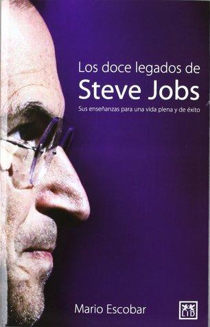 Los 12 legados de Steve Jobs by Mario Escobar
