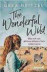 The Wonderful Wild: Was ich von Afrikas Wildnis fürs Leben lerne audiobook download free